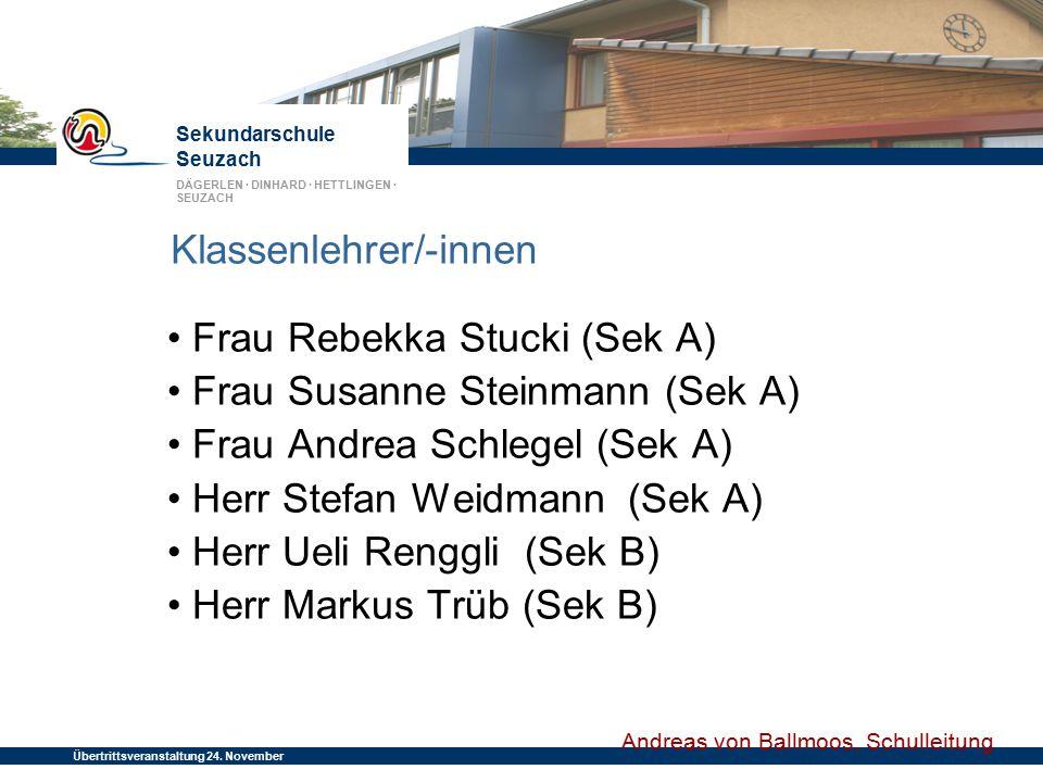 Sekundarschule Seuzach DÄGERLEN · DINHARD · HETTLINGEN · SEUZACH Übertrittsveranstaltung 24. November 2014 Klassenlehrer/-innen Frau Rebekka Stucki (S