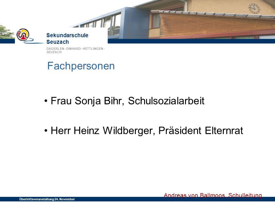 Sekundarschule Seuzach DÄGERLEN · DINHARD · HETTLINGEN · SEUZACH Übertrittsveranstaltung 24. November 2014 Fachpersonen Frau Sonja Bihr, Schulsozialar