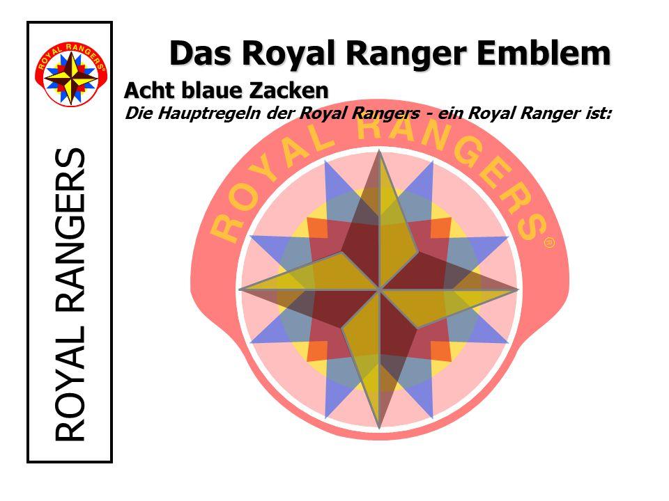 ROYAL RANGERS Das Royal Ranger Emblem Acht blaue Zacken Acht blaue Zacken Die Hauptregeln der Royal Rangers - ein Royal Ranger ist: