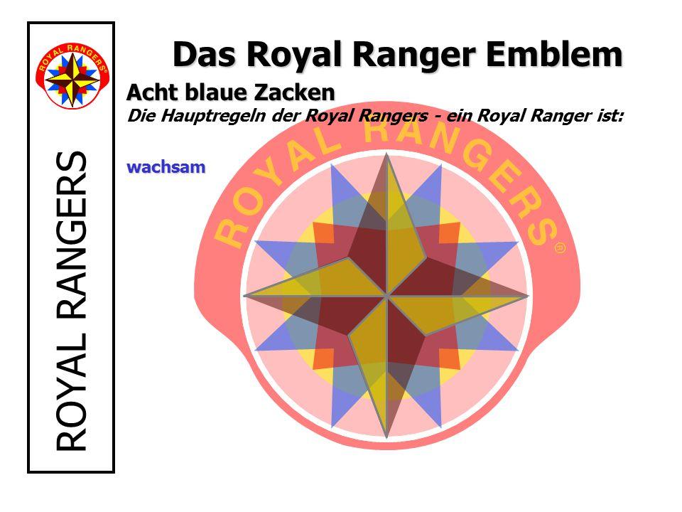 ROYAL RANGERS Das Royal Ranger Emblem Acht blaue Zacken Acht blaue Zacken Die Hauptregeln der Royal Rangers - ein Royal Ranger ist:wachsam