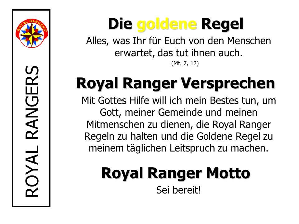 Die goldene Regel Alles, was Ihr für Euch von den Menschen erwartet, das tut ihnen auch. (Mt. 7, 12) Royal Ranger Versprechen Mit Gottes Hilfe will ic