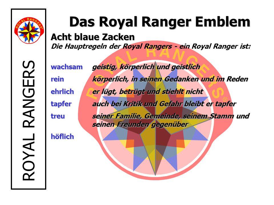 ROYAL RANGERS Das Royal Ranger Emblem Acht blaue Zacken Acht blaue Zacken Die Hauptregeln der Royal Rangers - ein Royal Ranger ist: wachsamgeistig, kö