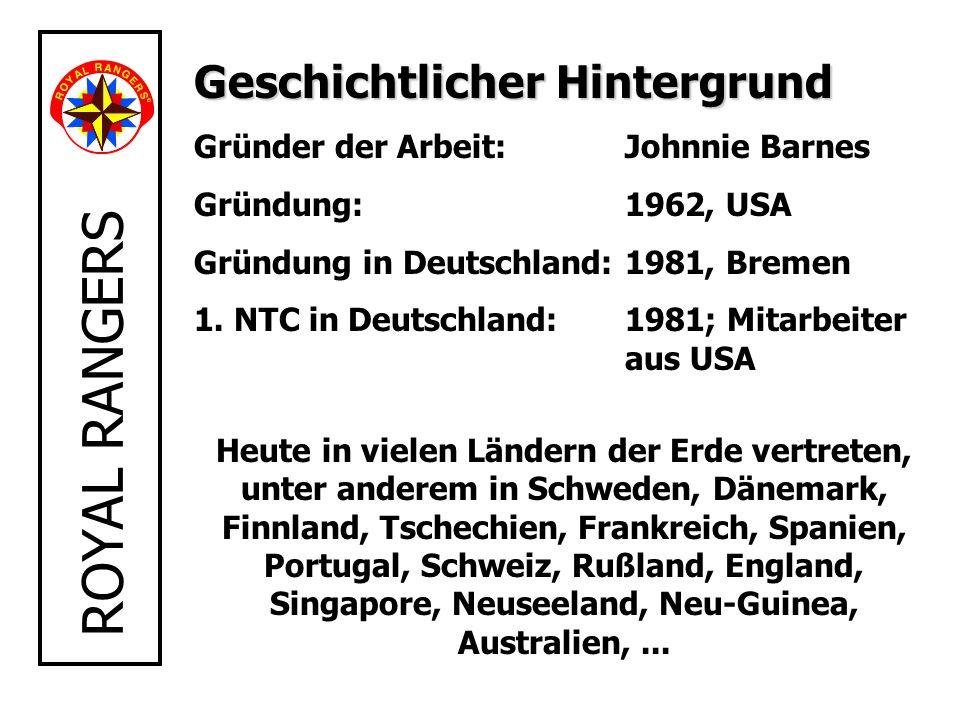 ROYAL RANGERS Geschichtlicher Hintergrund Gründer der Arbeit: Johnnie Barnes Gründung: 1962, USA Gründung in Deutschland: 1981, Bremen 1. NTC in Deuts
