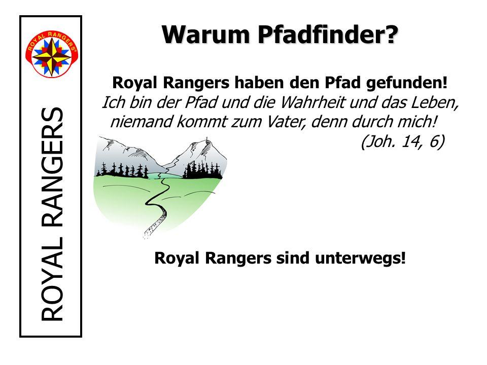 ROYAL RANGERS Warum Pfadfinder? Royal Rangers haben den Pfad gefunden! Ich bin der Pfad und die Wahrheit und das Leben, niemand kommt zum Vater, denn