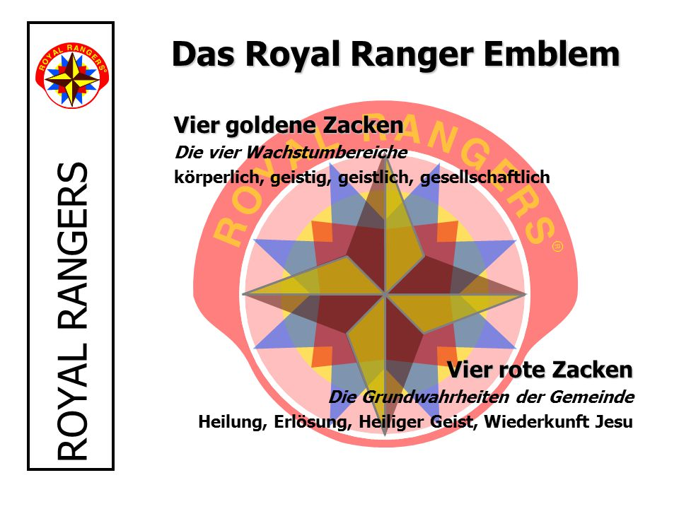 ROYAL RANGERS Das Royal Ranger Emblem Vier goldene Zacken Die vier Wachstumbereiche körperlich, geistig, geistlich, gesellschaftlich Vier rote Zacken