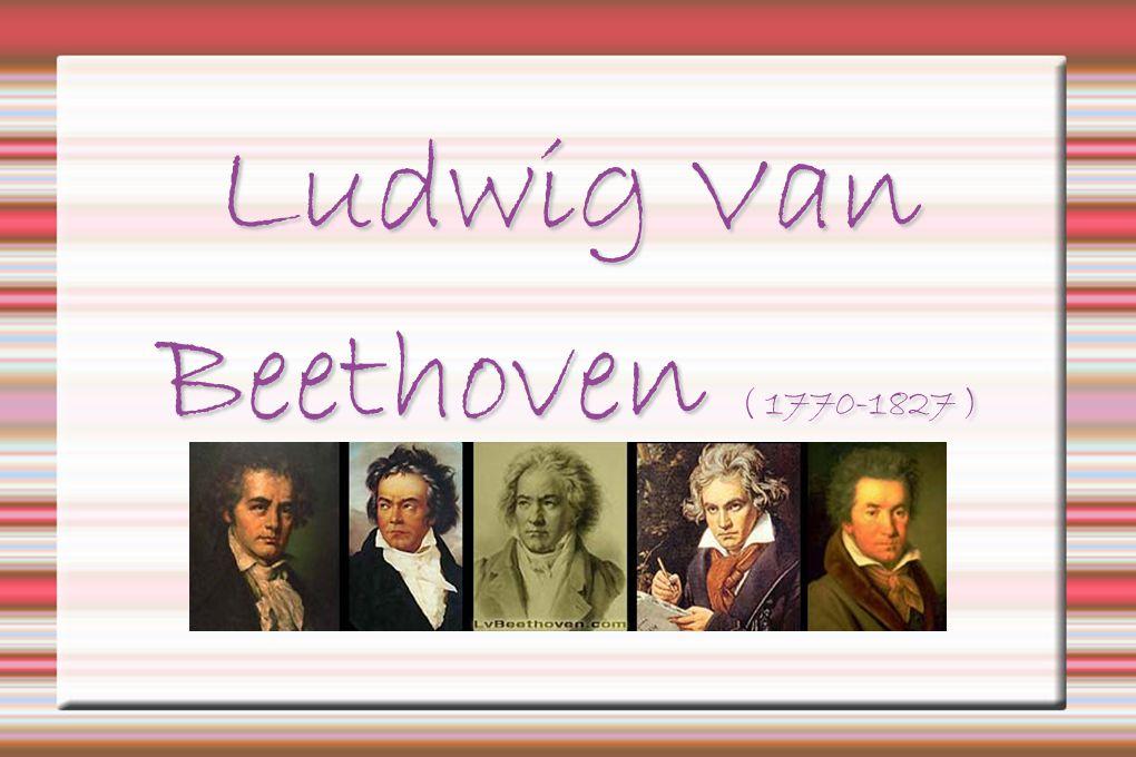 Ludwig Van Beethoven 1770-1827 )  Ludwig Van Beethoven ( 1770-1827 ) 
