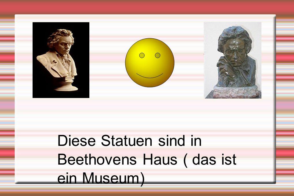 Diese Statuen sind in Beethovens Haus ( das ist ein Museum)