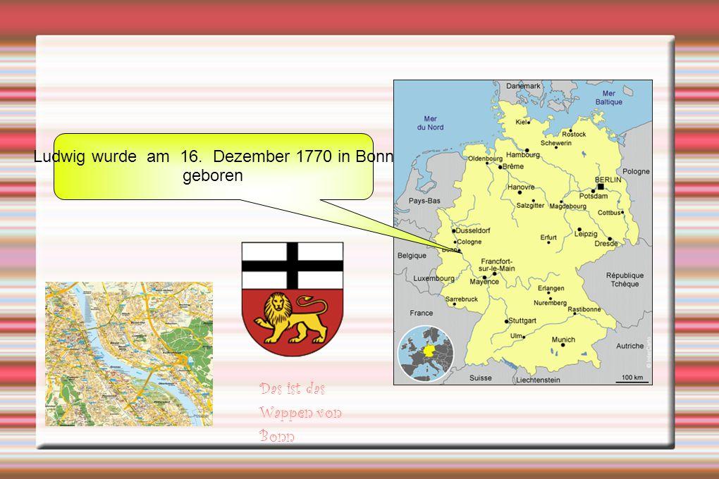Ludwig wurde am 16. Dezember 1770 in Bonn geboren Das ist das Wappen von Bonn