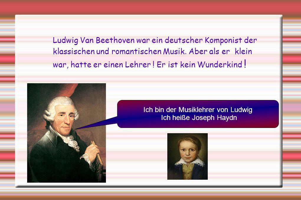 Ludwig Van Beethoven war ein deutscher Komponist der klassischen und romantischen Musik. Aber als er klein war, hatte er einen Lehrer ! Er ist kein Wu