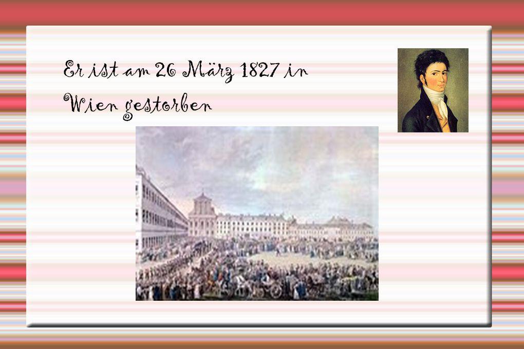 Er ist am 26 März 1827 in Wien gestorben