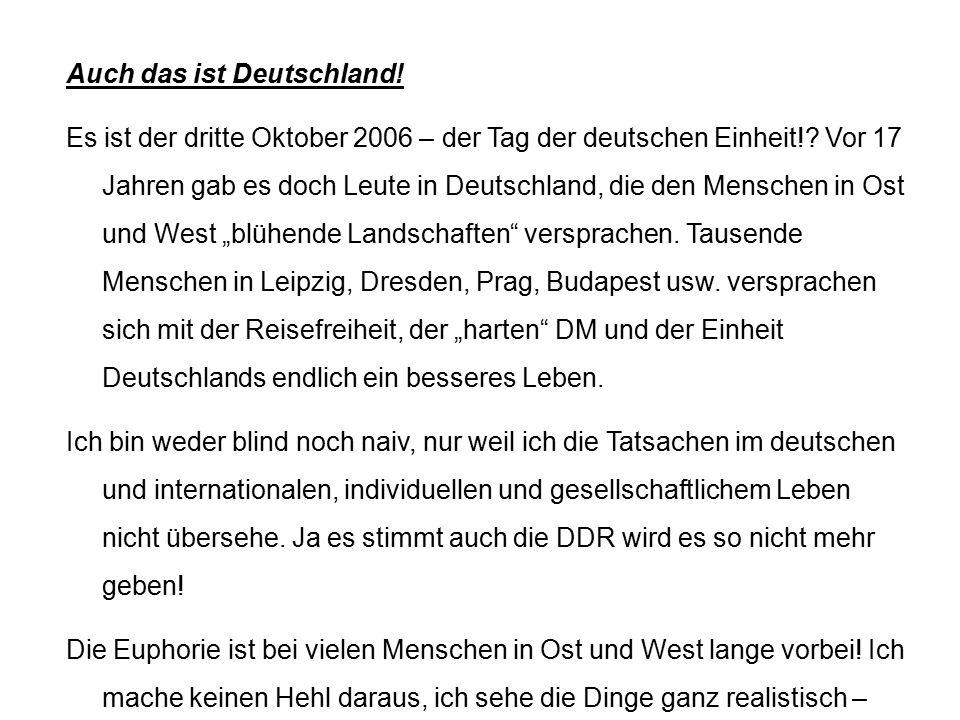 Auch das ist Deutschland! Es ist der dritte Oktober 2006 – der Tag der deutschen Einheit!? Vor 17 Jahren gab es doch Leute in Deutschland, die den Men