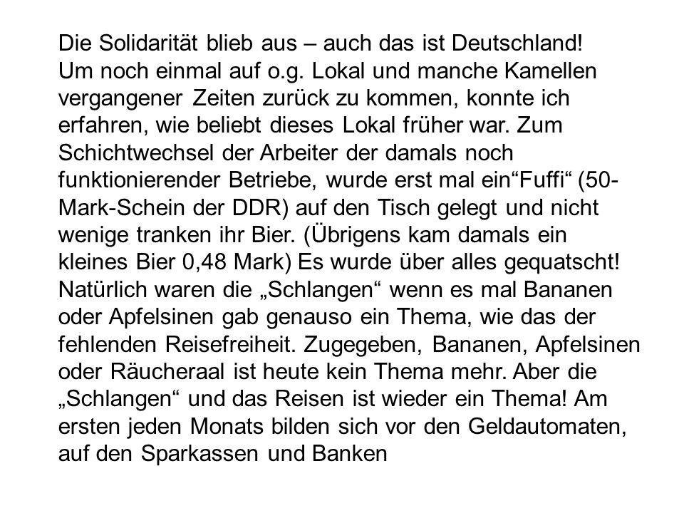 Die Solidarität blieb aus – auch das ist Deutschland! Um noch einmal auf o.g. Lokal und manche Kamellen vergangener Zeiten zurück zu kommen, konnte ic