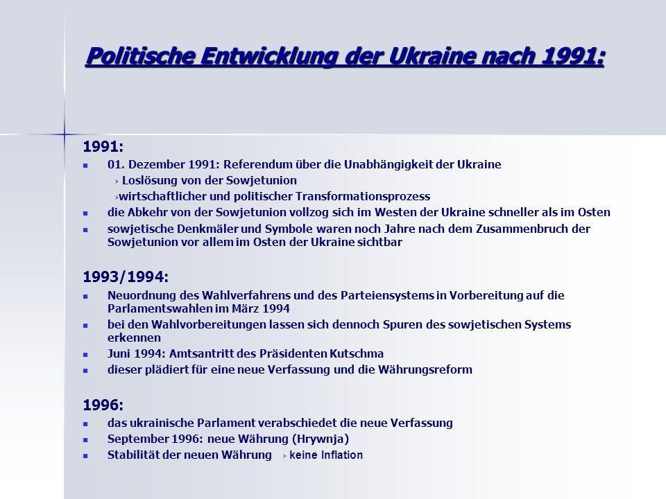 Politische Entwicklung der Ukraine nach 1991: 1991: 01. Dezember 1991: Referendum über die Unabhängigkeit der Ukraine → Loslösung von der Sowjetunion