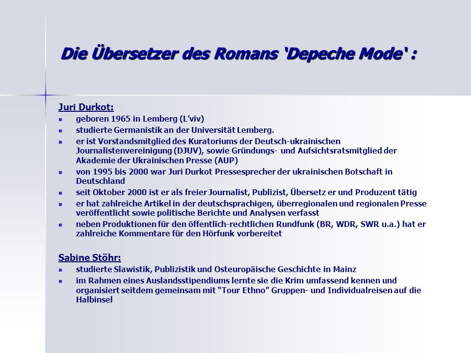 Die Übersetzer des Romans 'Depeche Mode' : Juri Durkot: geboren 1965 in Lemberg (L'viv) studierte Germanistik an der Universität Lemberg. er ist Vorst