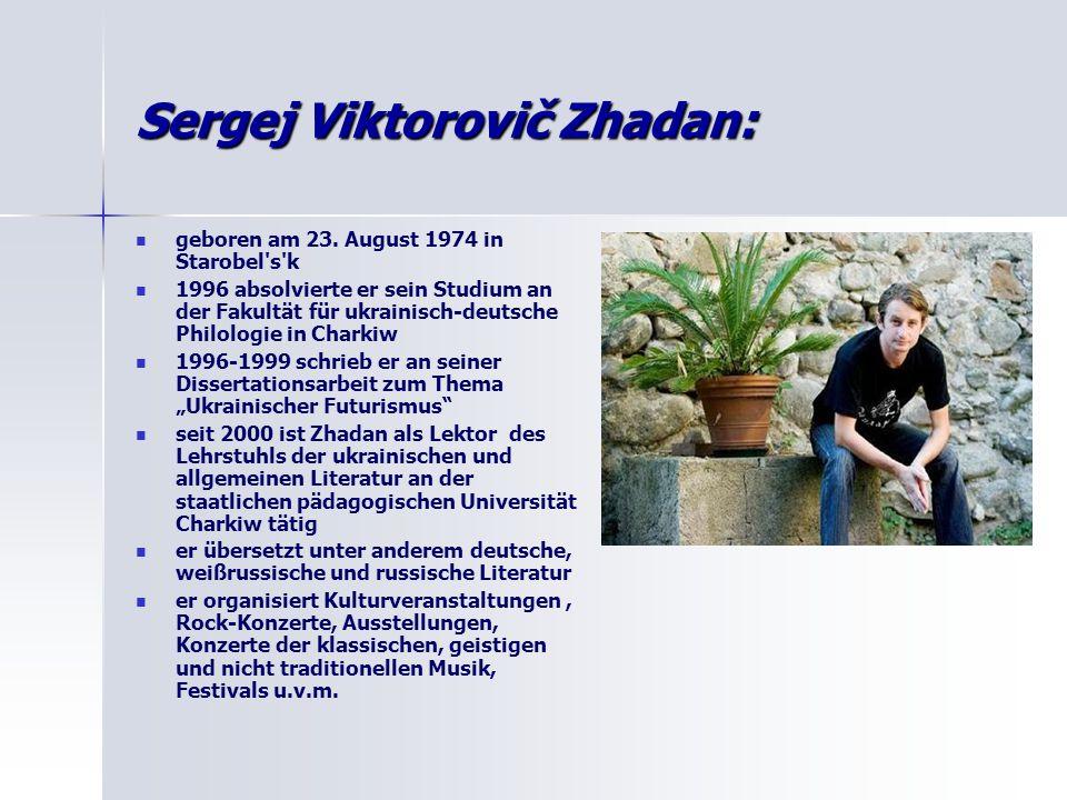 Sergej Viktorovič Zhadan: geboren am 23. August 1974 in Starobel's'k 1996 absolvierte er sein Studium an der Fakultät für ukrainisch-deutsche Philolog