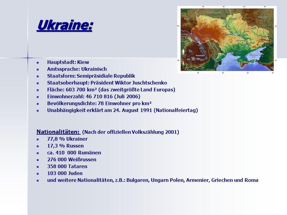 Ukraine: Hauptstadt: Kiew Amtssprache: Ukrainisch Staatsform: Semipräsidiale Republik Staatsoberhaupt: Präsident Wiktor Juschtschenko Fläche: 603 700 km² (das zweitgrößte Land Europas) Einwohnerzahl: 46 710 816 (Juli 2006) Bevölkerungsdichte: 78 Einwohner pro km² Unabhängigkeit erklärt am 24.