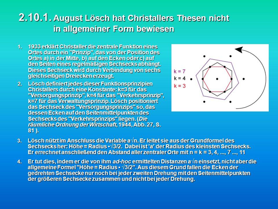 2.10.1. August Lösch hat Christallers Thesen nicht in allgemeiner Form bewiesen 1. 1933 erklärt Christaller die zentrale Funktion eines Ortes durch ei