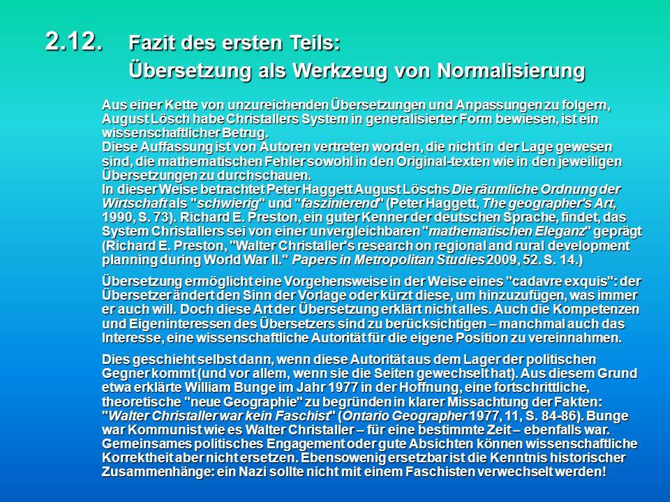 Aus einer Kette von unzureichenden Übersetzungen und Anpassungen zu folgern, August Lösch habe Christallers System in generalisierter Form bewiesen, i