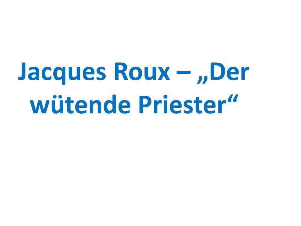 Übersicht: Fakten über Jacques Roux Enragés Septemberbewegunug Verurteilung und Tod