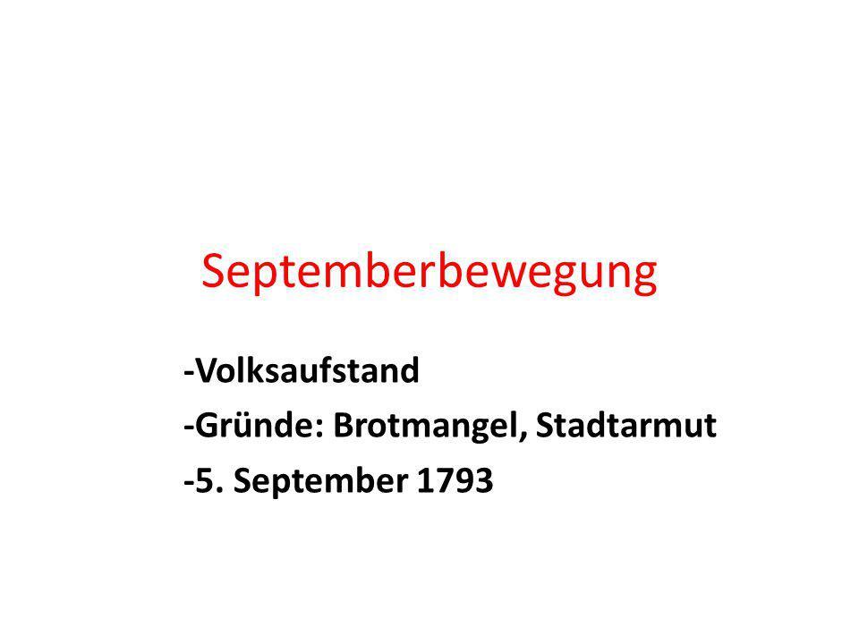 Septemberbewegung -Volksaufstand -Gründe: Brotmangel, Stadtarmut -5. September 1793