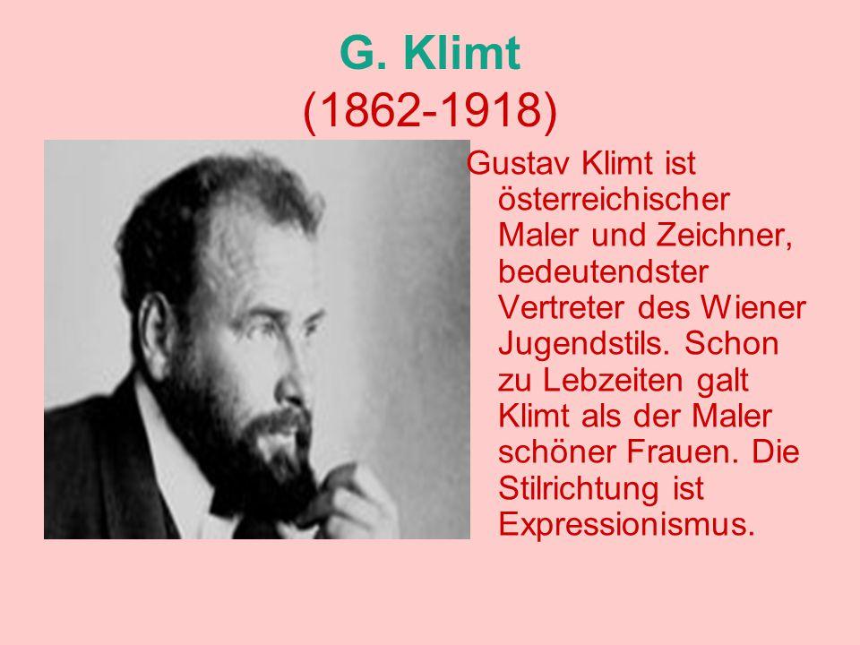 G. Klimt (1862-1918) Gustav Klimt ist österreichischer Maler und Zeichner, bedeutendster Vertreter des Wiener Jugendstils. Schon zu Lebzeiten galt Kli