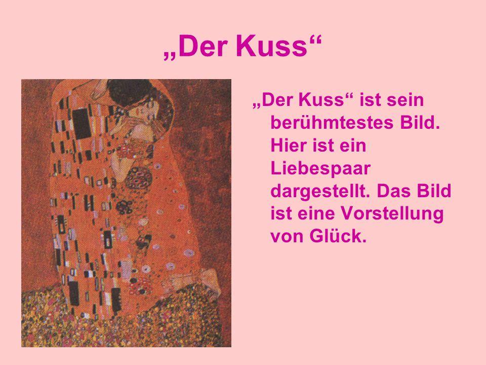 """""""Der Kuss"""" """"Der Kuss"""" ist sein berühmtestes Bild. Hier ist ein Liebespaar dargestellt. Das Bild ist eine Vorstellung von Glück."""