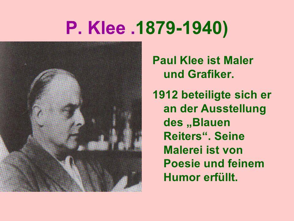 """P. Klee.1879-1940) Paul Klee ist Maler und Grafiker. 1912 beteiligte sich er an der Ausstellung des """"Blauen Reiters"""". Seine Malerei ist von Poesie und"""