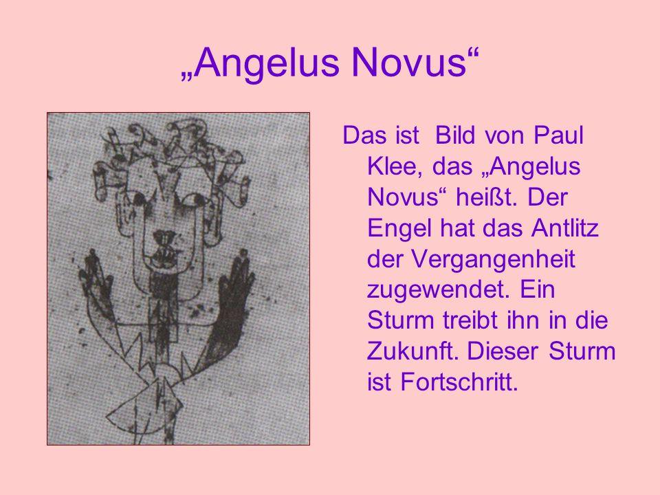 """""""Angelus Novus"""" Das ist Bild von Paul Klee, das """"Angelus Novus"""" heißt. Der Engel hat das Antlitz der Vergangenheit zugewendet. Ein Sturm treibt ihn in"""