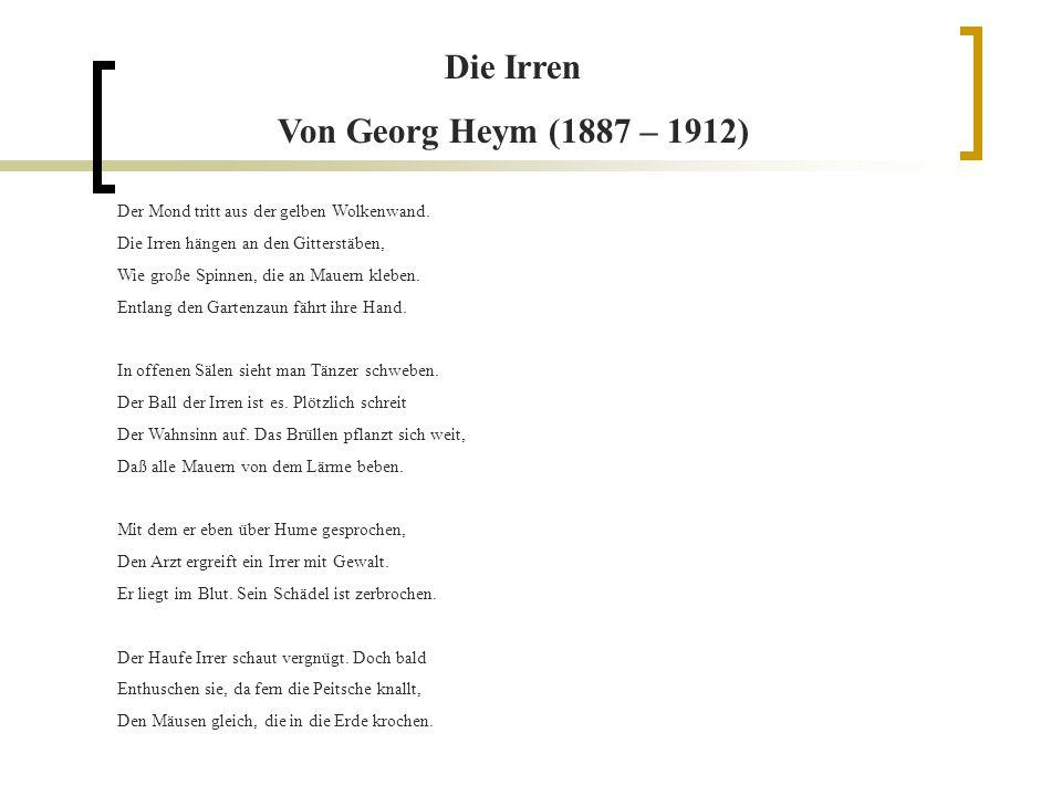 Die Irren Von Georg Heym (1887 – 1912) Der Mond tritt aus der gelben Wolkenwand.