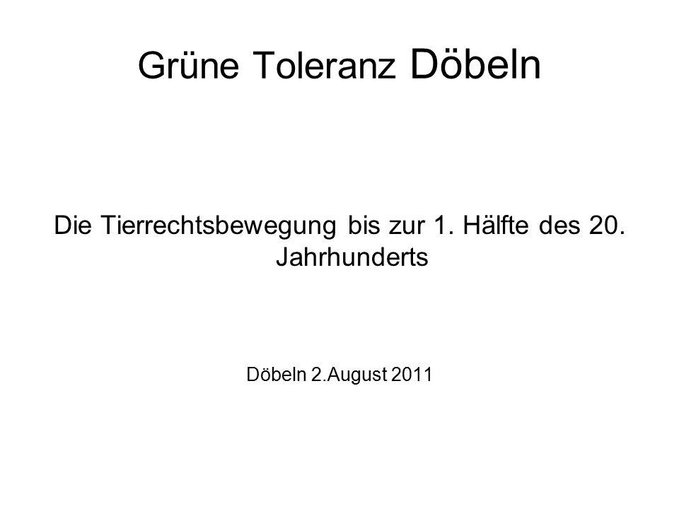 Grüne Toleranz Döbeln Die Tierrechtsbewegung bis zur 1. Hälfte des 20. Jahrhunderts Döbeln 2.August 2011
