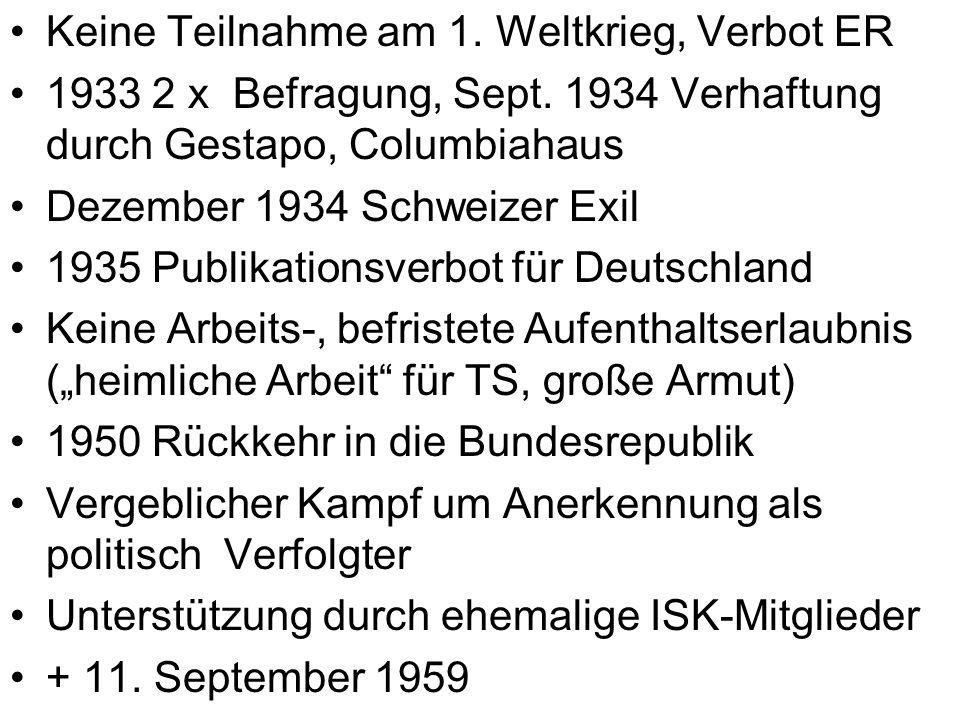 Keine Teilnahme am 1. Weltkrieg, Verbot ER 1933 2 x Befragung, Sept. 1934 Verhaftung durch Gestapo, Columbiahaus Dezember 1934 Schweizer Exil 1935 Pub