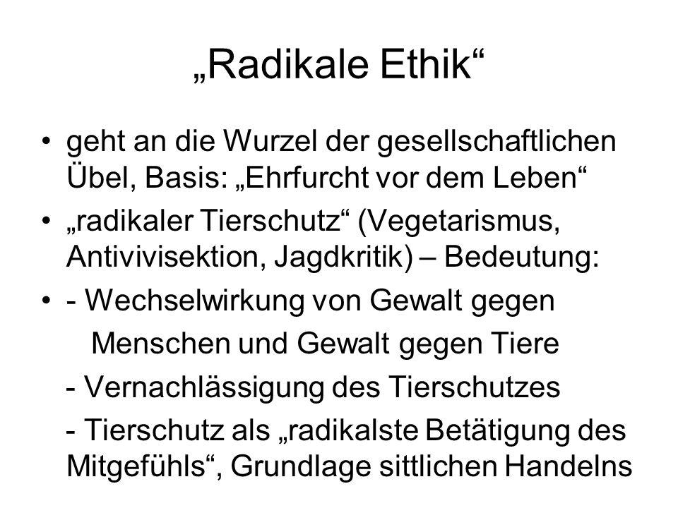 """""""Radikale Ethik"""" geht an die Wurzel der gesellschaftlichen Übel, Basis: """"Ehrfurcht vor dem Leben"""" """"radikaler Tierschutz"""" (Vegetarismus, Antivivisektio"""