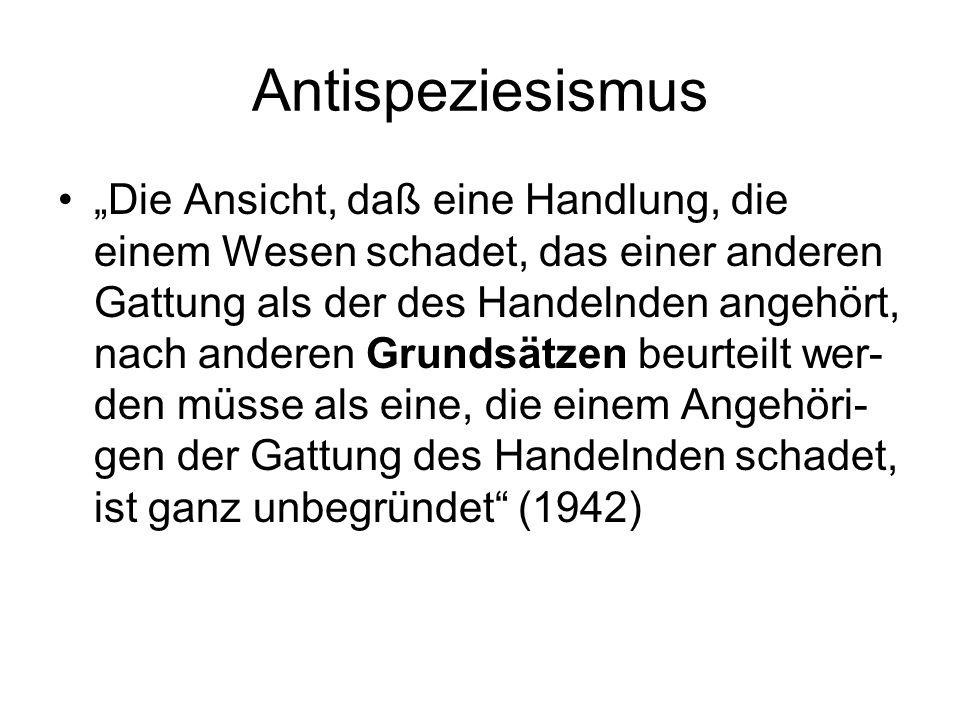 """Antispeziesismus """"Die Ansicht, daß eine Handlung, die einem Wesen schadet, das einer anderen Gattung als der des Handelnden angehört, nach anderen Gru"""
