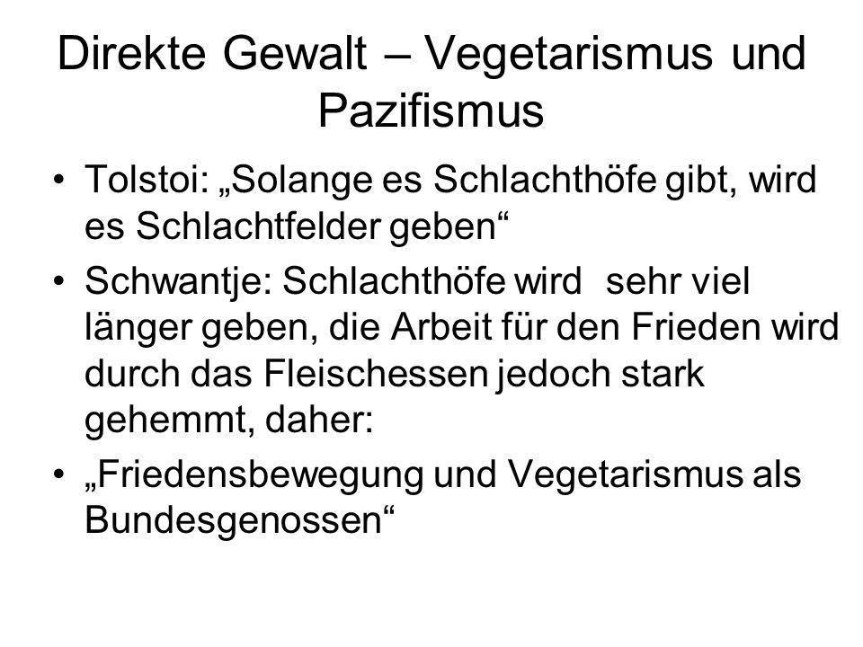 """Direkte Gewalt – Vegetarismus und Pazifismus Tolstoi: """"Solange es Schlachthöfe gibt, wird es Schlachtfelder geben"""" Schwantje: Schlachthöfe wird sehr v"""