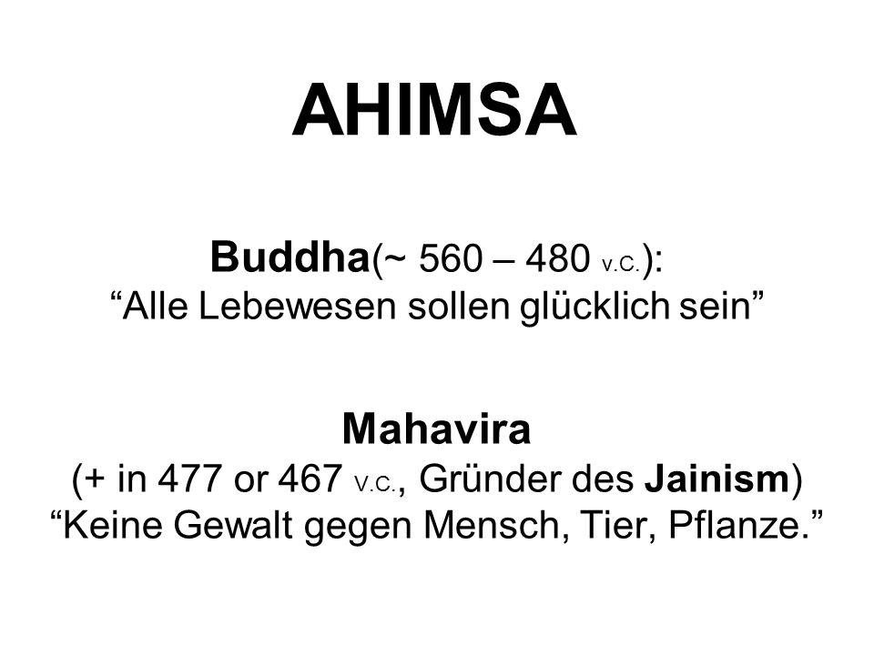 """AHIMSA Buddha (~ 560 – 480 v.C. ): """"Alle Lebewesen sollen glücklich sein"""" Mahavira (+ in 477 or 467 V.C., Gründer des Jainism) """"Keine Gewalt gegen Men"""
