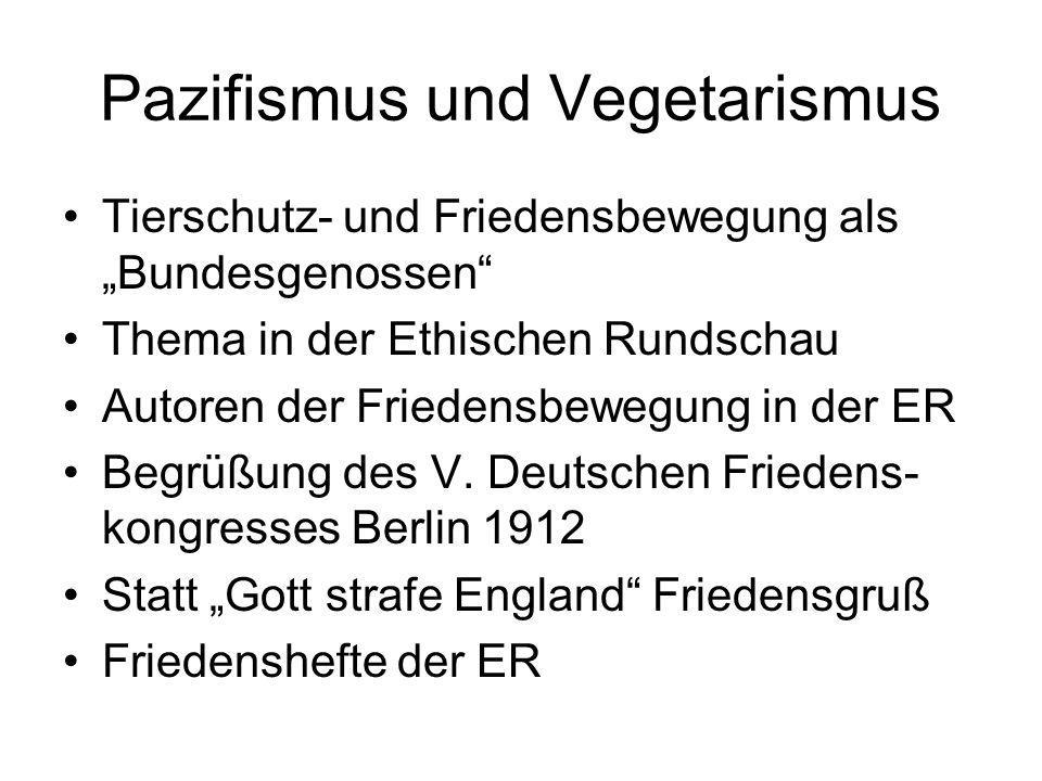 """Pazifismus und Vegetarismus Tierschutz- und Friedensbewegung als """"Bundesgenossen"""" Thema in der Ethischen Rundschau Autoren der Friedensbewegung in der"""