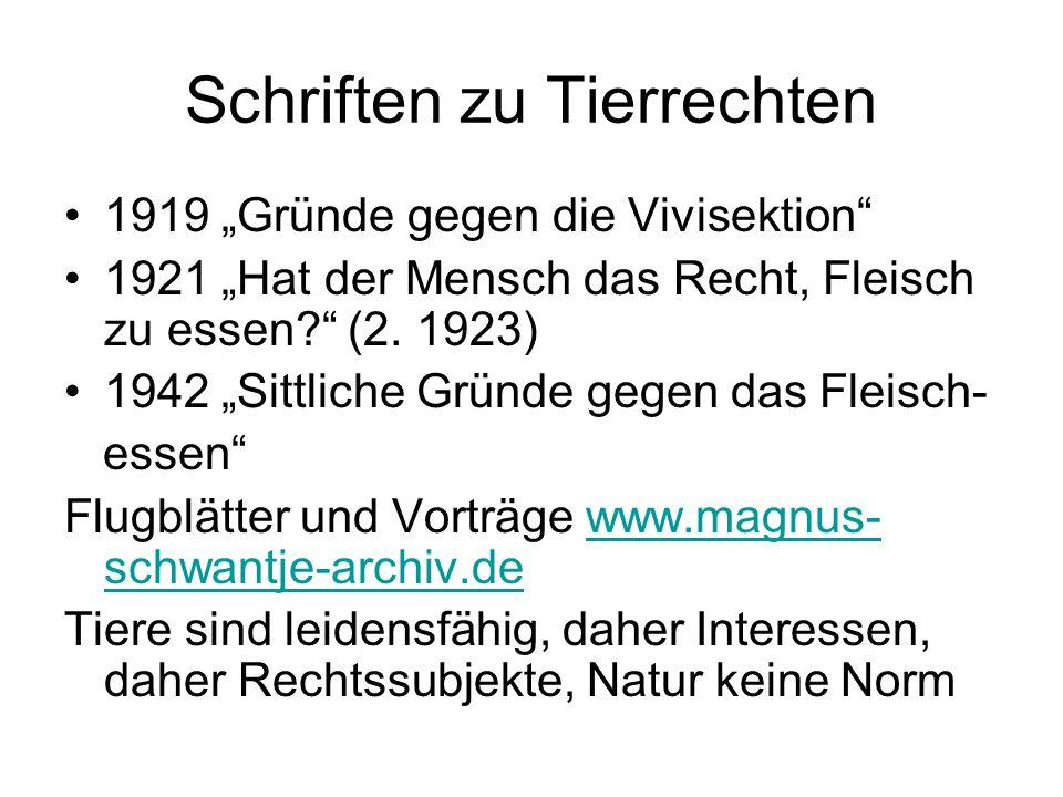 """Schriften zu Tierrechten 1919 """"Gründe gegen die Vivisektion"""" 1921 """"Hat der Mensch das Recht, Fleisch zu essen?"""" (2. 1923) 1942 """"Sittliche Gründe gegen"""
