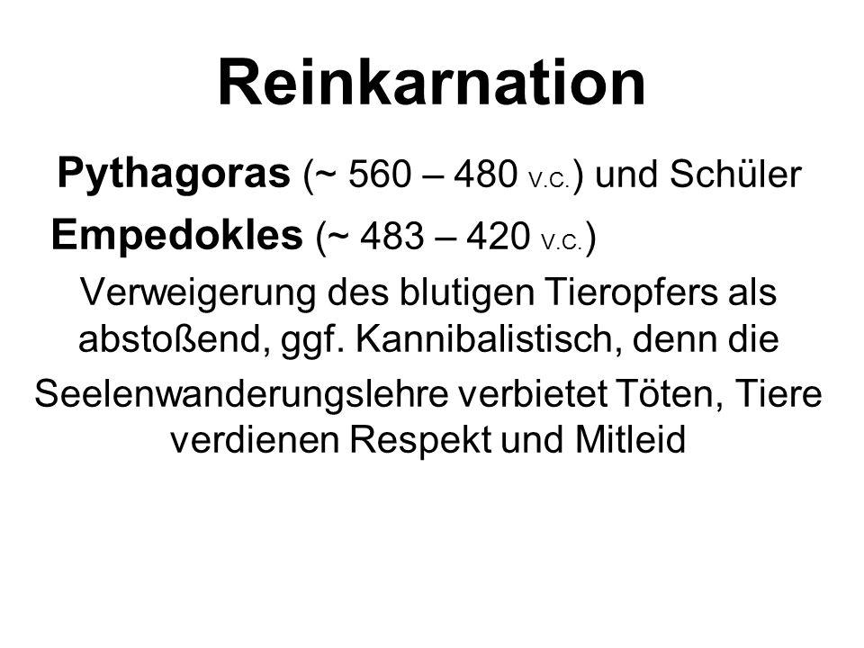 Reinkarnation Pythagoras (~ 560 – 480 V.C. ) und Schüler Empedokles (~ 483 – 420 V.C. ) Verweigerung des blutigen Tieropfers als abstoßend, ggf. Kanni