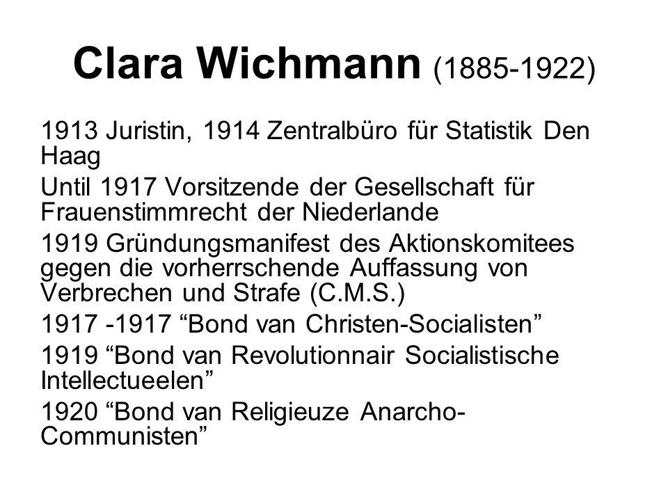 Clara Wichmann (1885-1922) 1913 Juristin, 1914 Zentralbüro für Statistik Den Haag Until 1917 Vorsitzende der Gesellschaft für Frauenstimmrecht der Nie