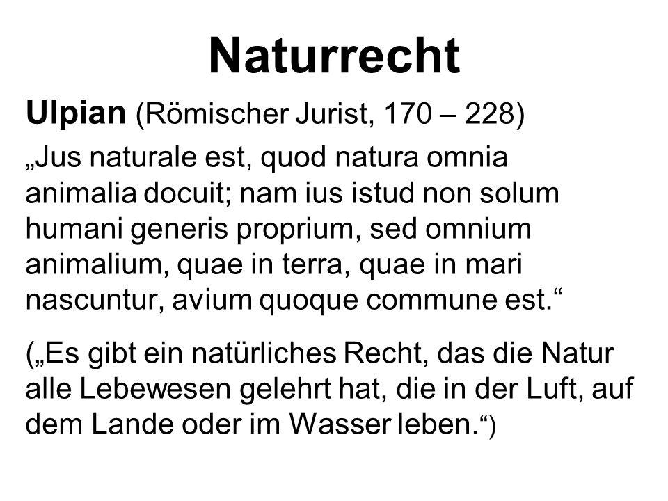 """Naturrecht Ulpian (Römischer Jurist, 170 – 228) """"Jus naturale est, quod natura omnia animalia docuit; nam ius istud non solum humani generis proprium,"""