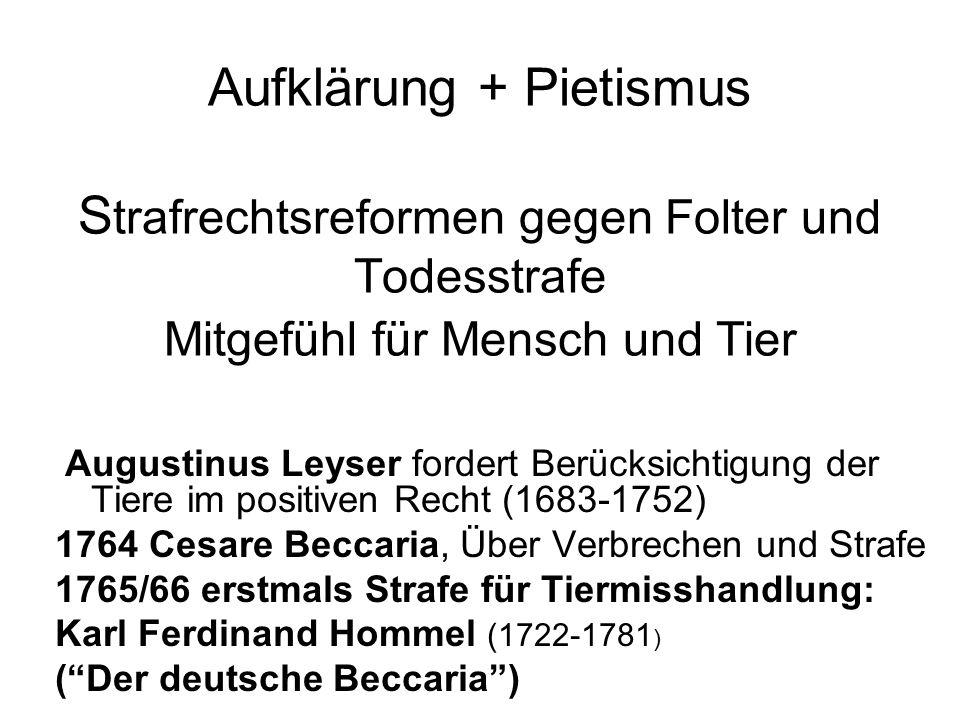 Aufklärung + Pietismus S trafrechtsreformen gegen Folter und Todesstrafe Mitgefühl für Mensch und Tier Augustinus Leyser fordert Berücksichtigung der