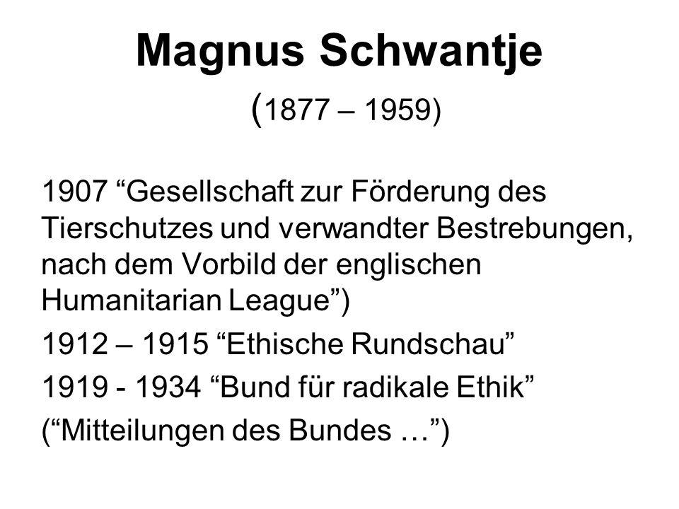 """Magnus Schwantje ( 1877 – 1959) 1907 """"Gesellschaft zur Förderung des Tierschutzes und verwandter Bestrebungen, nach dem Vorbild der englischen Humanit"""