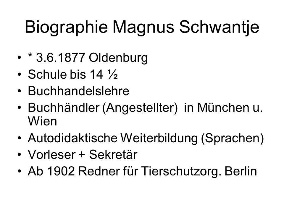 Biographie Magnus Schwantje * 3.6.1877 Oldenburg Schule bis 14 ½ Buchhandelslehre Buchhändler (Angestellter) in München u. Wien Autodidaktische Weiter