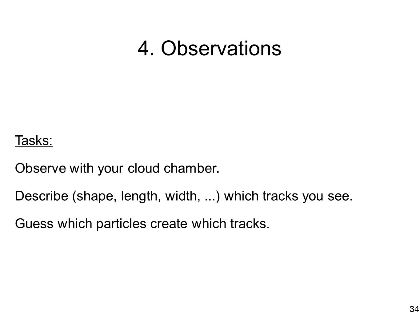 34 4.Observations Tasks: Observe with your cloud chamber.
