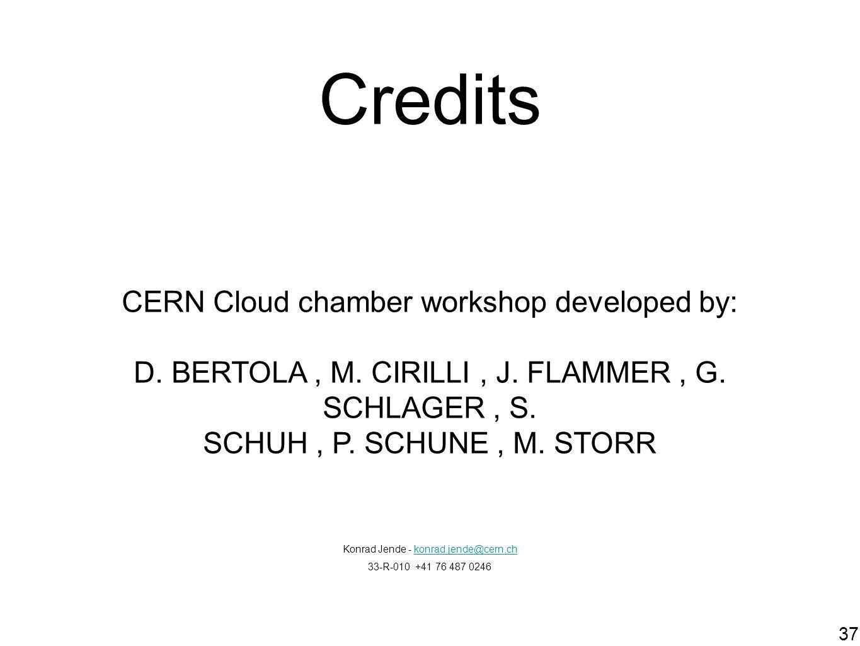 37 Credits Konrad Jende - konrad.jende@cern.chkonrad.jende@cern.ch 33-R-010 +41 76 487 0246 CERN Cloud chamber workshop developed by: D. BERTOLA, M. C