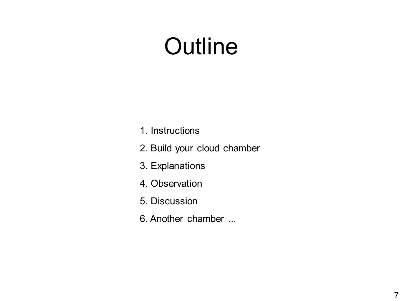 7 Outline 1.Instructions 2. Build your cloud chamber 3.