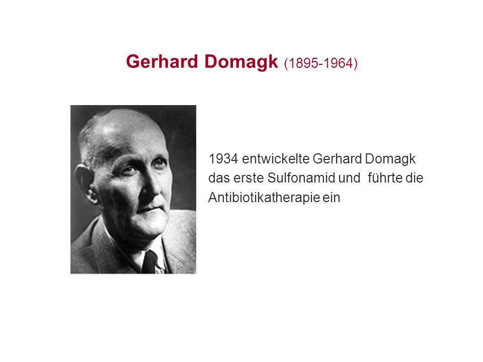 Gerhard Domagk (1895-1964) 1934 entwickelte Gerhard Domagk das erste Sulfonamid und führte die Antibiotikatherapie ein