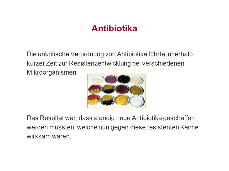 Antibiotika Die unkritische Verordnung von Antibiotika führte innerhalb kurzer Zeit zur Resistenzentwicklung bei verschiedenen Mikroorganismen. Das Re
