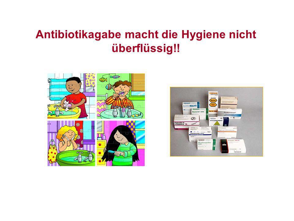 Antibiotikagabe macht die Hygiene nicht überflüssig!!