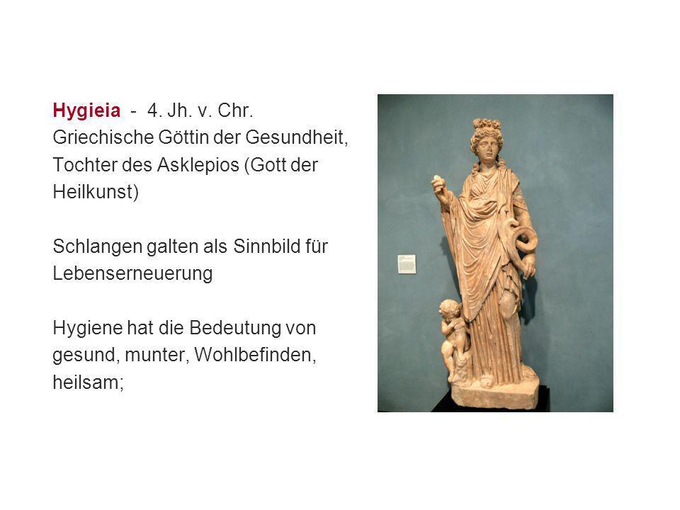 Hygieia - 4. Jh. v. Chr. Griechische Göttin der Gesundheit, Tochter des Asklepios (Gott der Heilkunst) Schlangen galten als Sinnbild für Lebenserneuer